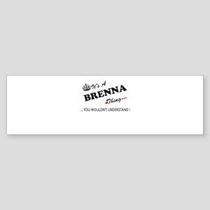 BRENNA thing, you wouldn't understa Bumper Sticker