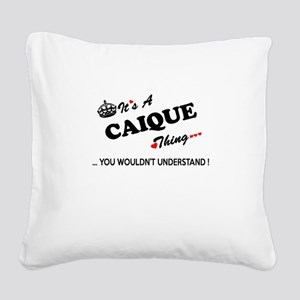 CAIQUE thing, you wouldn't un Square Canvas Pillow