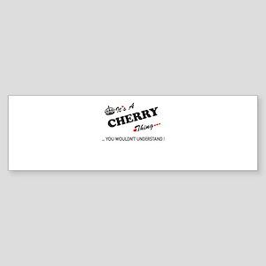 CHERRY thing, you wouldn't understa Bumper Sticker