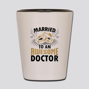 Married To An Awesome Doctor Shot Glass