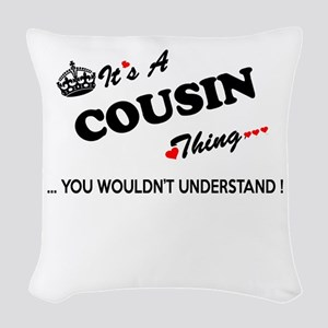COUSIN thing, you wouldn't und Woven Throw Pillow