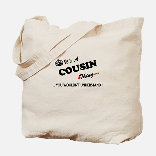 COUSIN thing, you wouldn't understand Tote Bag