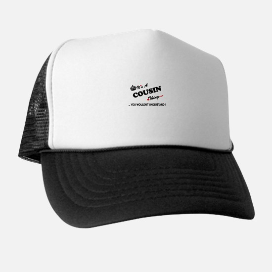 COUSIN thing, you wouldn't understand Trucker Hat
