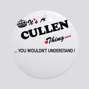 CULLEN thing, you wouldn't understa Round Ornament