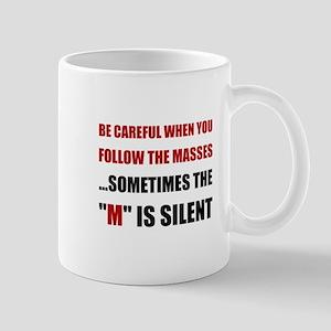 Be Careful Masses Mugs