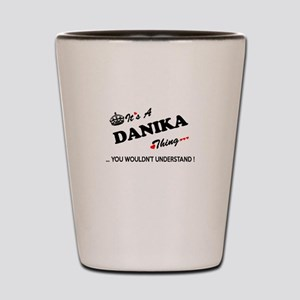 DANIKA thing, you wouldn't understand Shot Glass