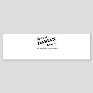 DARIAN thing, you wouldn't understa Bumper Sticker
