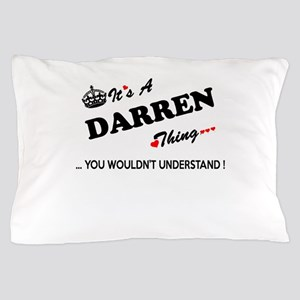 DARREN thing, you wouldn't understand Pillow Case