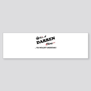 DARREN thing, you wouldn't understa Bumper Sticker