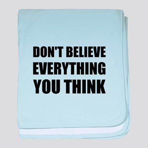Dont Believe Everything You Think baby blanket