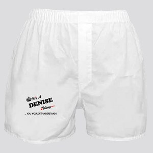 DENISE thing, you wouldn't understand Boxer Shorts