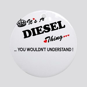 DIESEL thing, you wouldn't understa Round Ornament