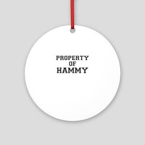 Property of HAMMY Round Ornament