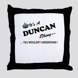 DUNCAN thing, you wouldn't understand Throw Pillow