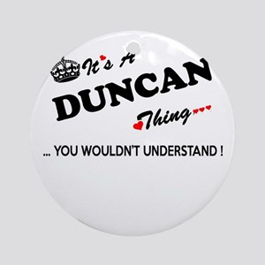 DUNCAN thing, you wouldn't understa Round Ornament