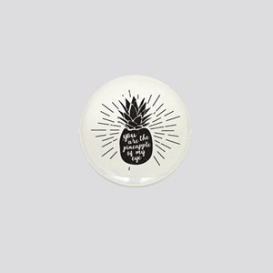 You are the pineapple of my eye Mini Button