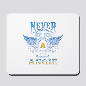 Never underestimate the power of angie Mousepad