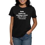 Faith means not wanting to kn Women's Dark T-Shirt