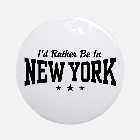 I'd Rather Be In New York Ornament (Round)