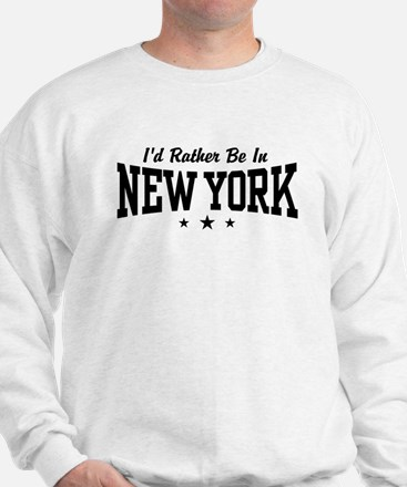 I'd Rather Be In New York Sweatshirt