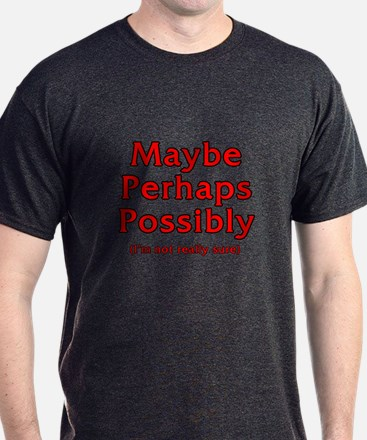 Maybe Perhaps Possibly T-Shirt