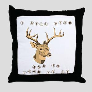 I kill deer Throw Pillow
