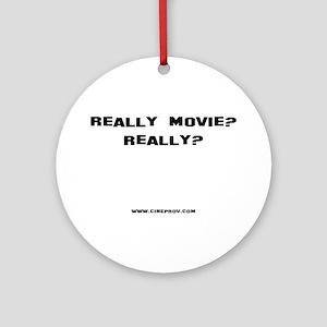 Really Movie? Ornament (Round)