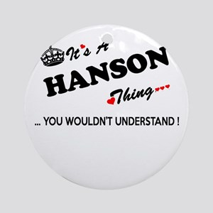 HANSON thing, you wouldn't understa Round Ornament