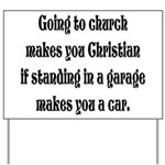 Going to church makes you Chr Yard Sign