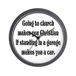 Going to church makes you Chr Wall Clock