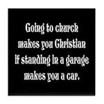 Going to church makes you Chr Tile Coaster