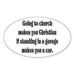Going to church makes you Chr Oval Sticker