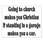 Going to church makes you Chr Small Poster