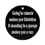 Going to church makes you Chr Ornament (Round)