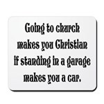 Going to church makes you Chr Mousepad