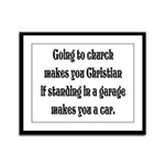 Going to church makes you Chr Framed Panel Print