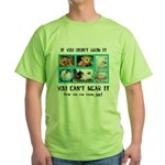 If You Didn't Grow It Green T-Shirt