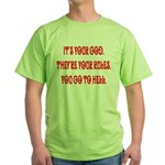 It's your god. They're your r Green T-Shirt