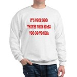It's your god. They're your r Sweatshirt
