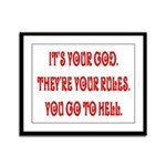 It's your god. They're your r Framed Panel Print