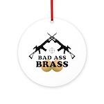Bad Ass Brass Balls Ornament (Round)