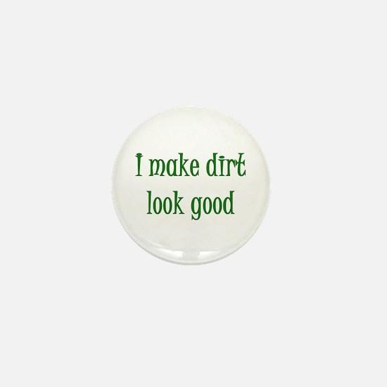 I Make Dirt Look Good Mini Button