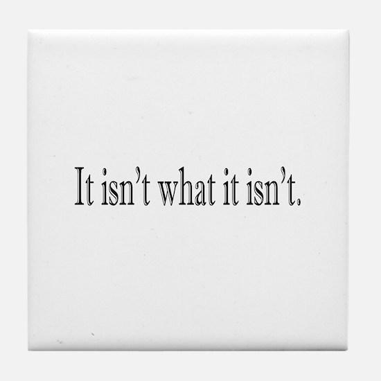It isn't what it isn't Tile Coaster