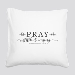 Pray without Ceasing Square Canvas Pillow