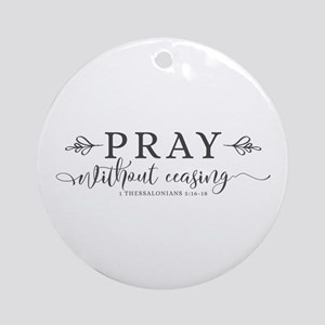 Pray without Ceasing Round Ornament