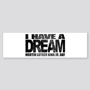 I have a dream - Martin Luther King Bumper Sticker