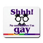 SHHH! NO ONE KNOWS I'M GAY Mousepad