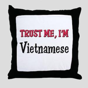 Trust Me I'm a Vietnamese Throw Pillow