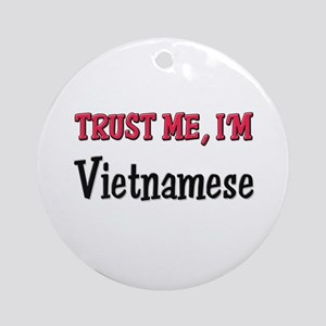 Trust Me I'm a Vietnamese Ornament (Round)