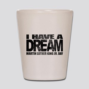 I have a dream - Martin Luther King Jr. Shot Glass